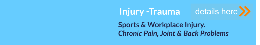 Sports & Workplace Injury. Chronic Pain, Joint & Back Problems      details here Injury -Trauma